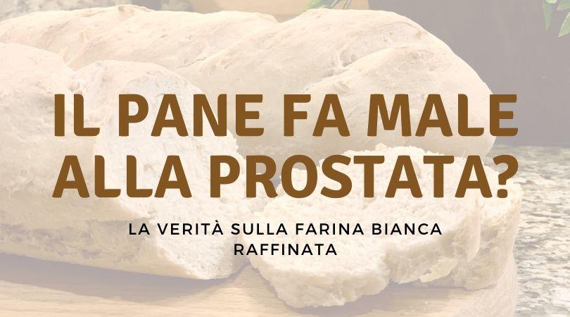 Pane e Prostata: i Danni per la Prostata
