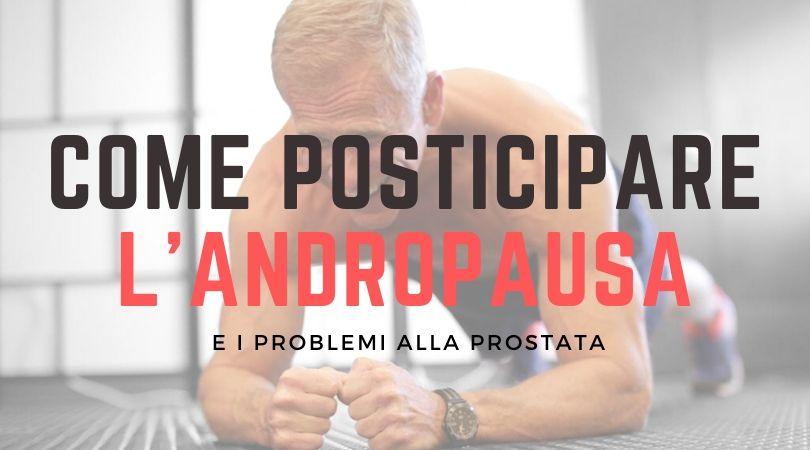 Come Posticipare l'Andropausa e i Problemi alla Prostata